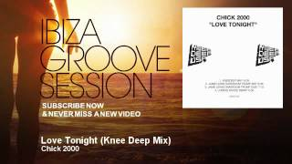 Chick 2000 - Love Tonight - Knee Deep Mix - IbizaGrooveSession