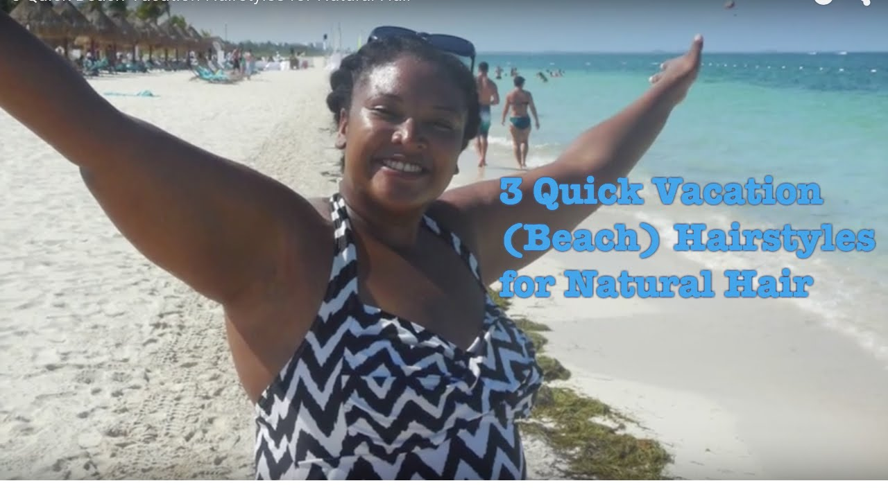 3 Quick Beach Vacation Hairstyles For Natural Hair Youtube