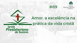 Amor, a excelência na prática da vida cristã - Rm.12.9,10