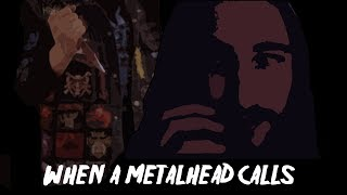 When A Metalhead Calls