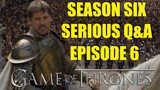 Game of Thrones Season Six Serious Q&A Episode 6