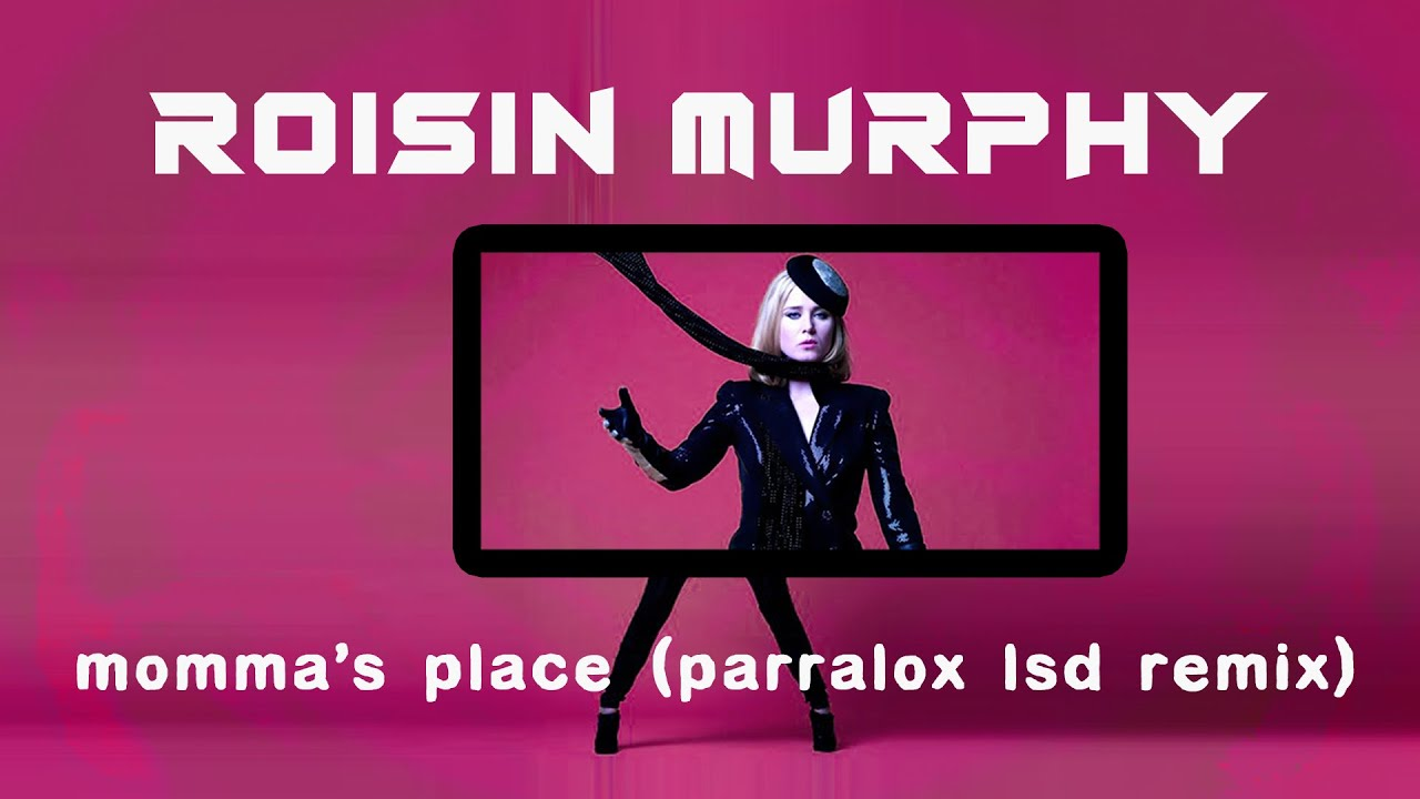 Roisin Murphy -  Momma's Place (Parralox LSD Remix Video)