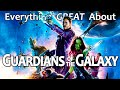 Everything GREAT About Guardians of The Galaxy!