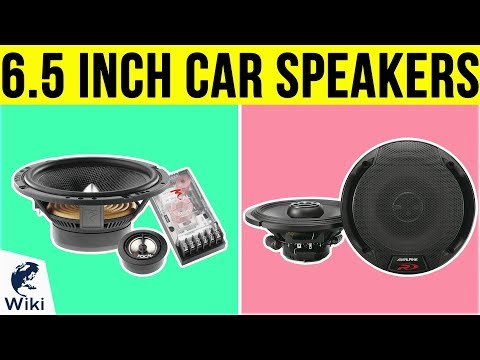 10 Best 6.5 Inch Car Speakers 2019