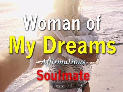 Affirmations for Men  -  Attract your Soulmate the Woman of your Dreams