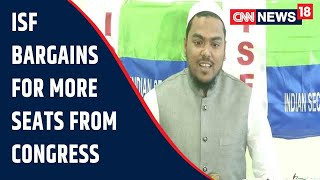 ISF Chief Abbas Siddiqui Bargains For More Seats From Congress In Bengal   CNN News18