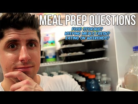 Meal Prep Questions - Refrigerate or Freeze Meals - Keeping Fresh - Eating On Weekends