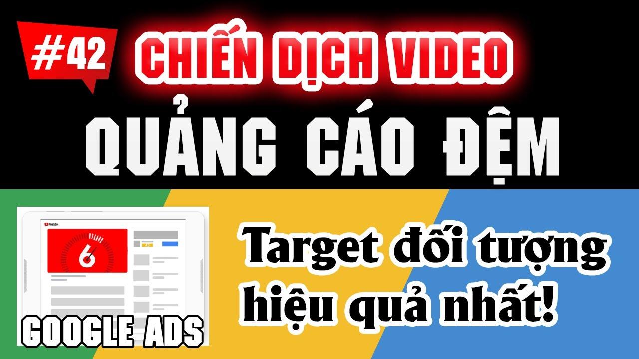 Hướng dẫn tạo chiến dịch QUẢNG CÁO ĐỆM, quảng cáo video Google Ads 2020 | Tài liệu Google Ads