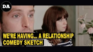 We're having a... Relationship | Comedy Sketch