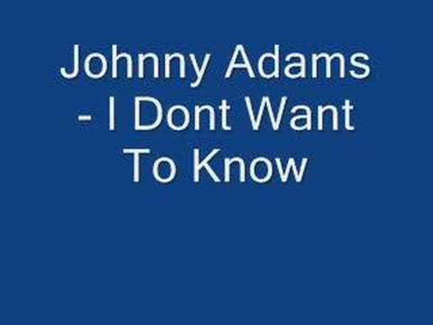 Johnny Adams - I Dont Want To Know