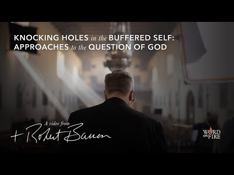 Bishop Barron on Knocking Holes in the Buffered Self: Approaches to the Question of God