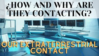 HOW AND WHY ARE THEY CONTACTING - OUR EXTRATERRESTRIAL CONTACT