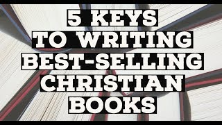 5 Tips to Writing a Best-Selling Christian Book (From a Best-Selling Christian Author)