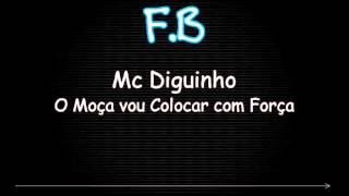 Mc Diguinho - O Moça vou Colocar com Força ♪ 'LANÇAMENTO 2013' [Dj Selminho]
