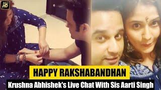 Krushna Abhishek's FIRST LIVE Chat With Sister Aarti Singh On Rakshabandhan