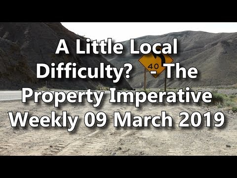 A Little Local Difficulty? - The Property Imperative Weekly 09 March 2019