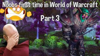 Noobs first time in WoW [Part 3/3]