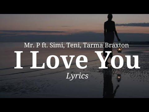 Download Mr. P - I Love You (Lyrics Video) ft. Simi, Teni & Tarma Braxton