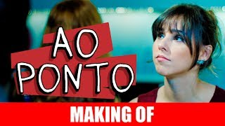 Vídeo - Making Of – Ao Ponto