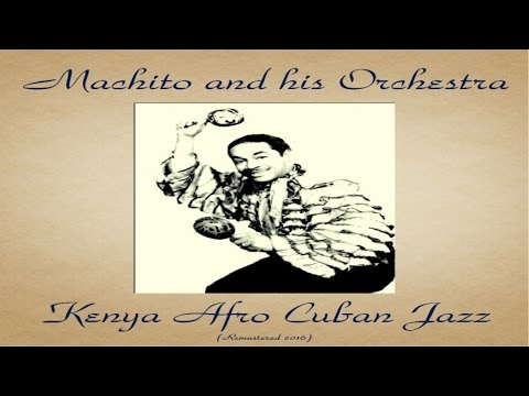 Machito And His Orchestra Ft. Cannonball Adderley - Kenya Afro Cuban Jazz - Remastered 2016