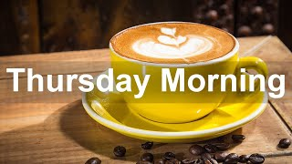 Thursday Morning Jazz - Positive Instrumental Morning Music and Relax Jazz to Chill Out