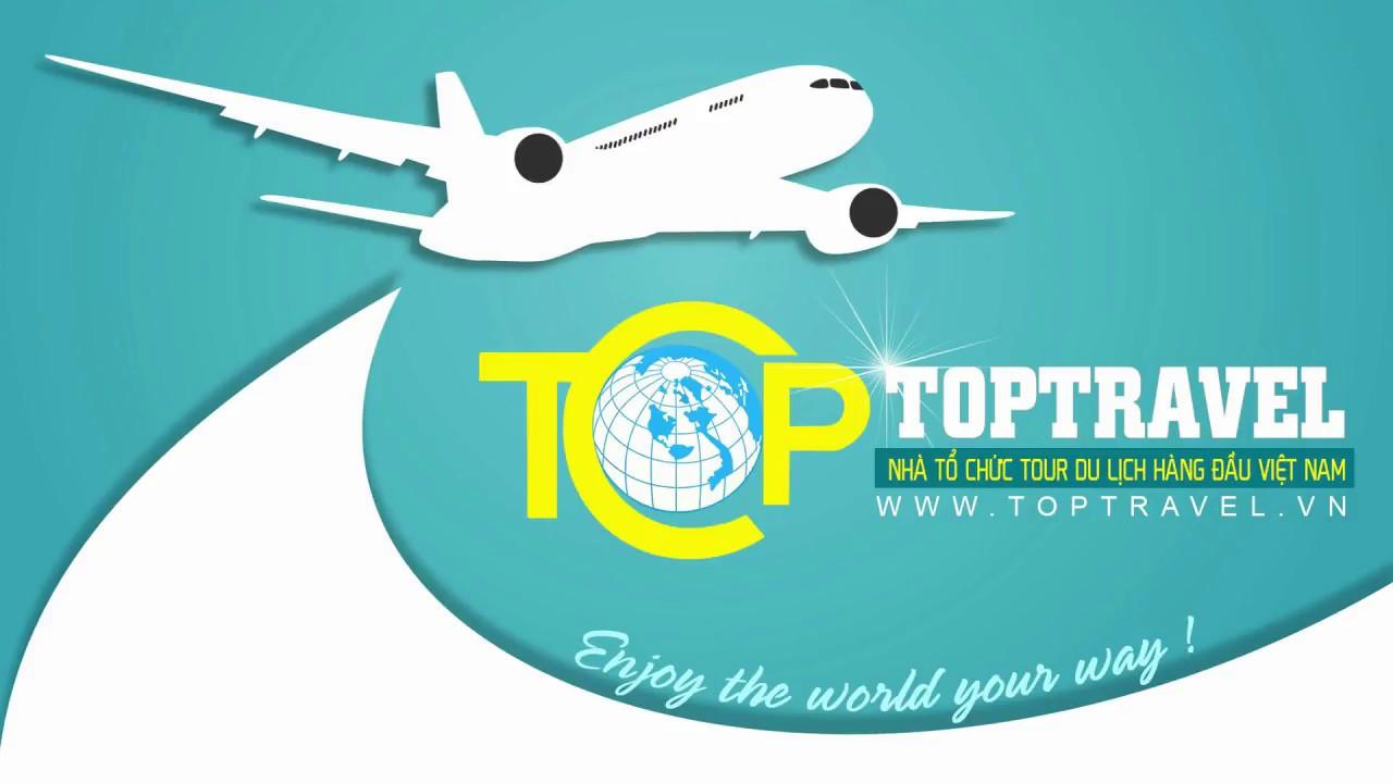 TOP TRAVEL – Công Ty Du Lịch Uy Tín Hàng Đầu Việt Nam