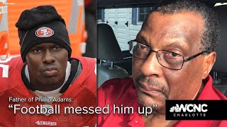 """Father of <b>Phillip Adams</b> thinks """"football messed him up."""""""
