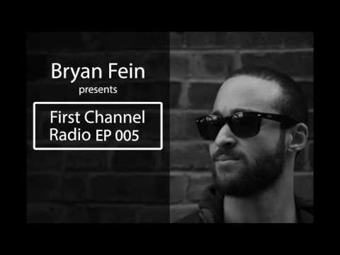 Bryan Fein Presents First Channel Radio EP005
