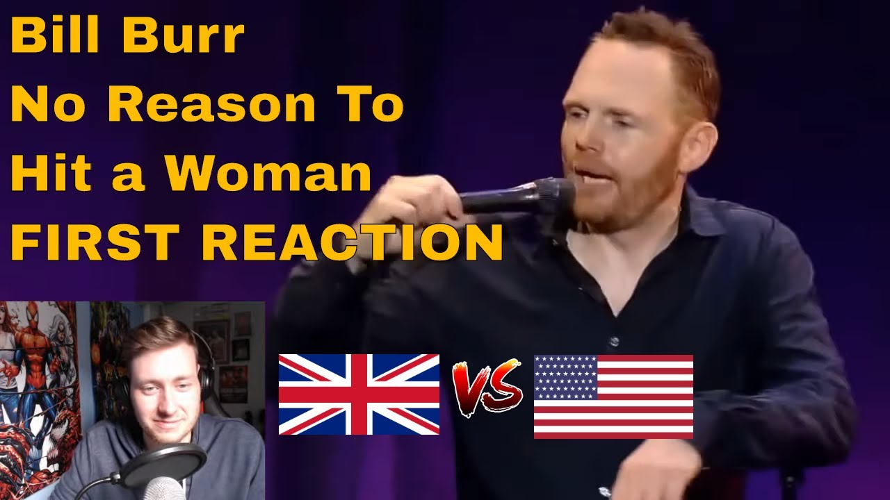 Brit Reacts to Bill Burr - No Reason to Hit a Woman ...