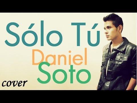 Sólo Tú - Carlos Rivera ( Cover by Daniel Soto )