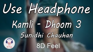 Use Headphone | KAMLI - DHOOM 3 | SUNIDHI CHAUHAN | 8D Audio with 8D Feel