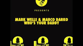 Mark Wells & Marco Darko - Who's Your Daddy