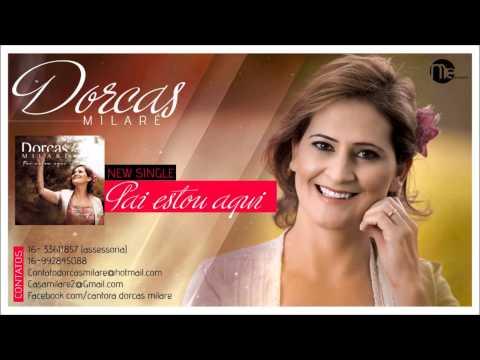 Dorcas Milaré - Pai Estou Aqui - Lançamento 2014