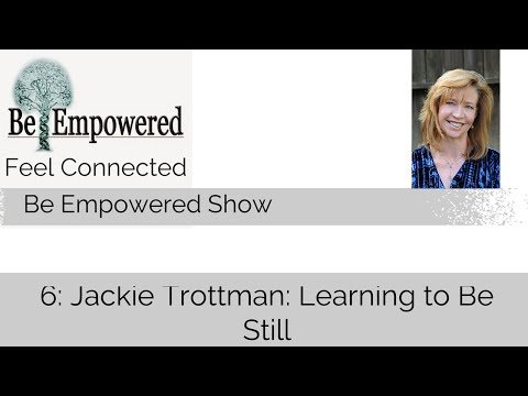 6: Jackie Trottman: Learning to Be Still