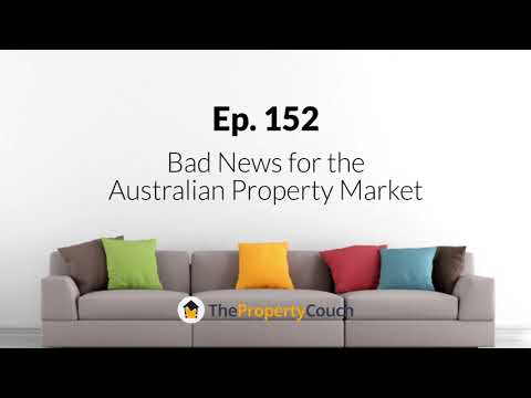 Ep. 152 | Bad News for The Australian Property Market
