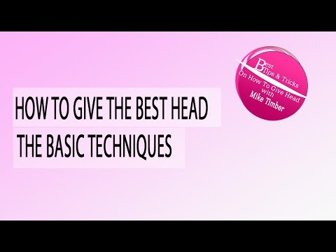 How To Give The Best Head - Basic Techniques For Ultimate Blowjob