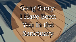 Song Story: I Have Seen You in the Sanctuary