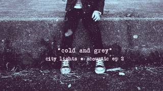 City Lights - Cold And Grey (Acoustic)