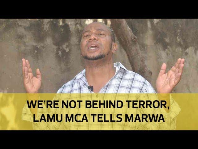 Were not behind terror, Lamu MCA tells Marwa