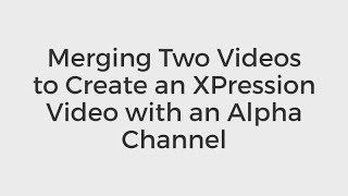 XPression U: دمج مقاطع الفيديو لإنشاء XP الفيديو مع قناة ألفا (أساسيات 124)