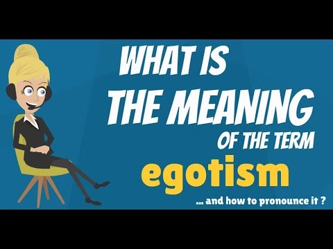 What is EGOTISM? What does EGOTISM mean? EGOTISM meaning, definition & explanation