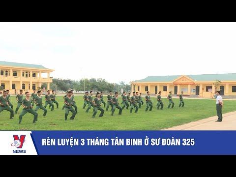 Rèn luyện 3 tháng tân binh ở Sư đoàn 325 - VNEWS