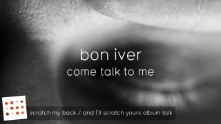 Bon Iver on Come Talk To Me (And I