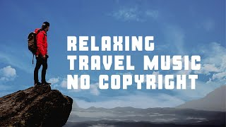 Relaxing Travel Music No Copyright  Full HD Download Now