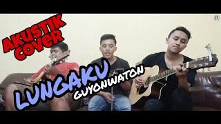 Lungaku guyonwaton (akustik cover by je akustik)
