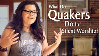 What Do Quakers Do in Silent Worship?