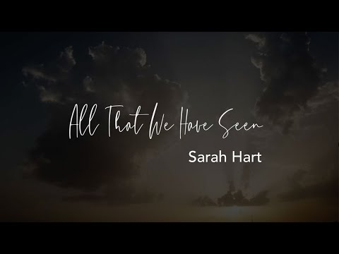 All That We Have Seen – Sarah Hart [official lyric video]