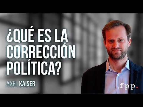 ¿Qué es la corrección política? por Axel Kaiser