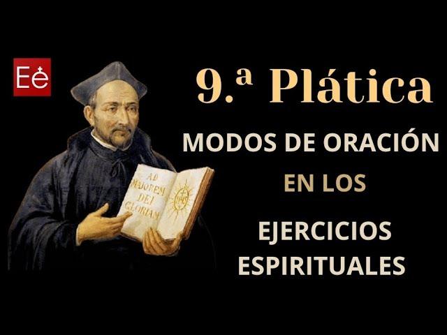 27 Modos de Oración Ignacianos (9ª Plática - día 27 de 50)