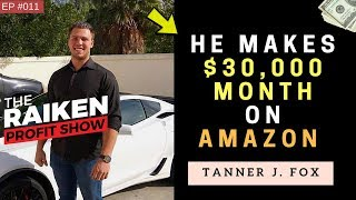 How Tanner J Fox Makes $30,000 Per Month Selling On Amazon FBA
